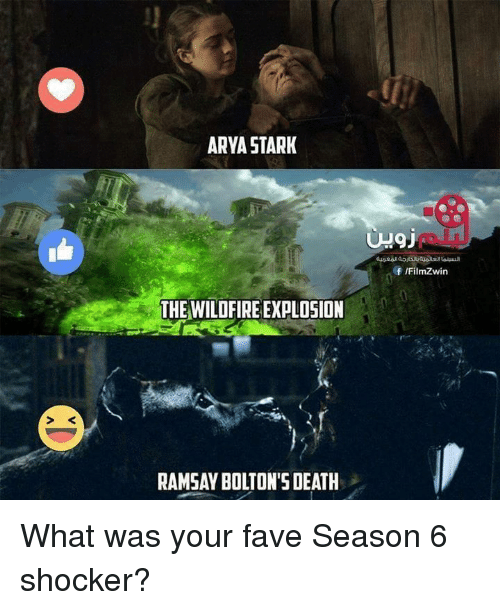 Ramsay Bolton: ARYA STARK  THE WILDFIRE EXPLOSION  RAMSAY BOLTON'S DEATH  Of IFilmZwin What was your fave Season 6 shocker?