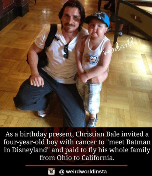 """Christian Bale: As a birthday present, Christian Bale invited a  four-year-old boy with cancer to """"meet Batman  in Disneyland"""" and paid to fly his whole family  from Ohio to California,  酉  @ weirdworldinsta"""