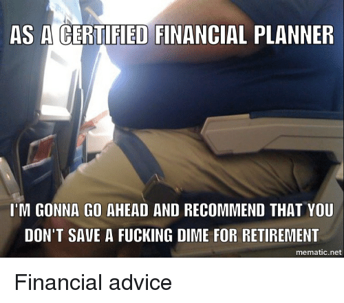 as a certified financial planner im gonna go ahead and 3994128 🔥 25 best memes about certified financial planner certified