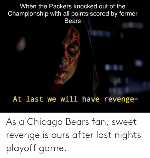 Sweet Revenge: As a Chicago Bears fan, sweet revenge is ours after last nights playoff game.