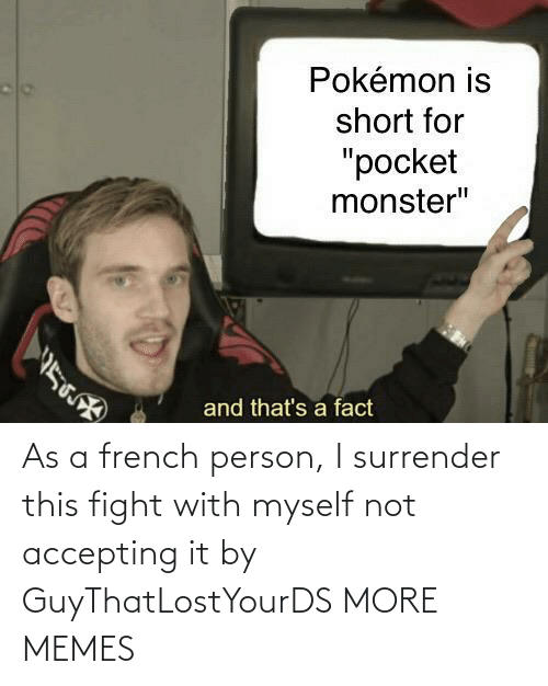 Surrender: As a french person, I surrender this fight with myself not accepting it by GuyThatLostYourDS MORE MEMES