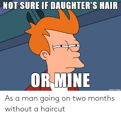 Haircut: As a man going on two months without a haircut