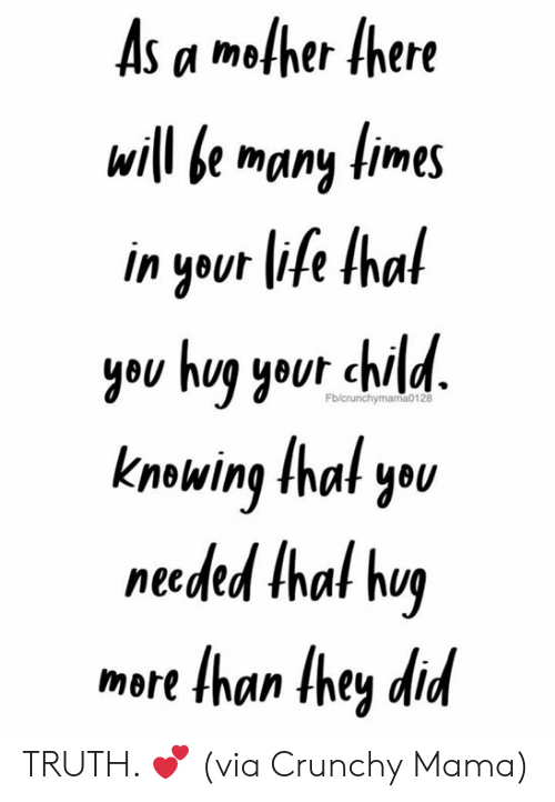 Crunchy: As a mother there  will be many limes  in yout lise Ihal  yeu hug your chilu  knowing that yBU  neded Ihal huy  more than they did TRUTH. 💕  (via Crunchy Mama)