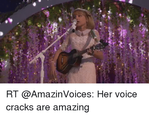 Memes, Voice, and Amazing: as  ae RT @AmazinVoices: Her voice cracks are amazing
