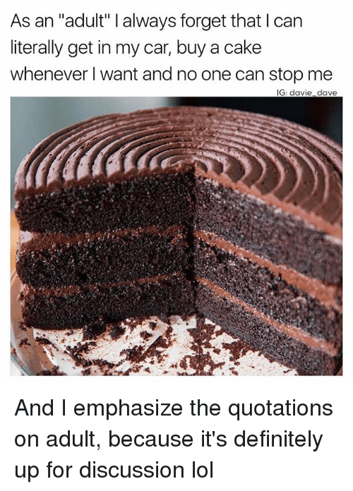 """Definitely, Funny, and Lol: As an """"adult"""" l always forget that can  literally get in my car, buy a cake  whenever I want and no one can stop me  IG: davie dave And I emphasize the quotations on adult, because it's definitely up for discussion lol"""