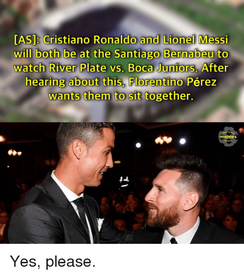 santiago: [AS]: Cristiano Ronaldo and Lionel Messi  will both be at the Santiago Bernabeu to  watch River Plate vs. Boca Juniors. After  hearing about this, Florentino Pérez  wants them to sit together.  Santiago Bernabeu  memes  NST Yes, please.
