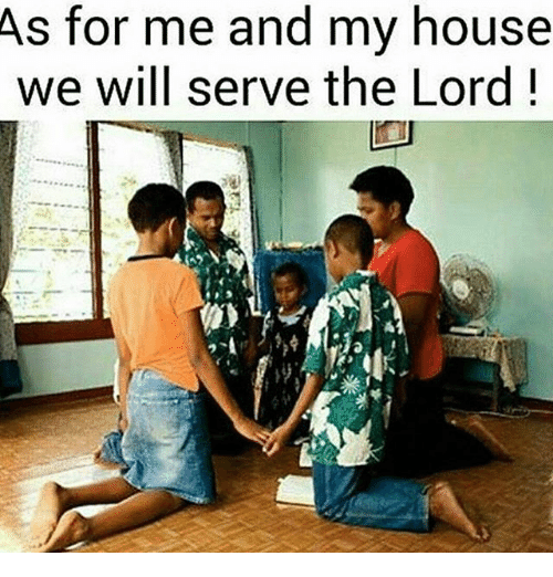Memes, My House, and House: As for me and my house  we will serve the Lord