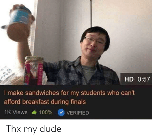 Finals: AS  HD 0:57  I make sandwiches for my students who can't  afford breakfast during finals  1K Views  100%  VERIFIED Thx my dude