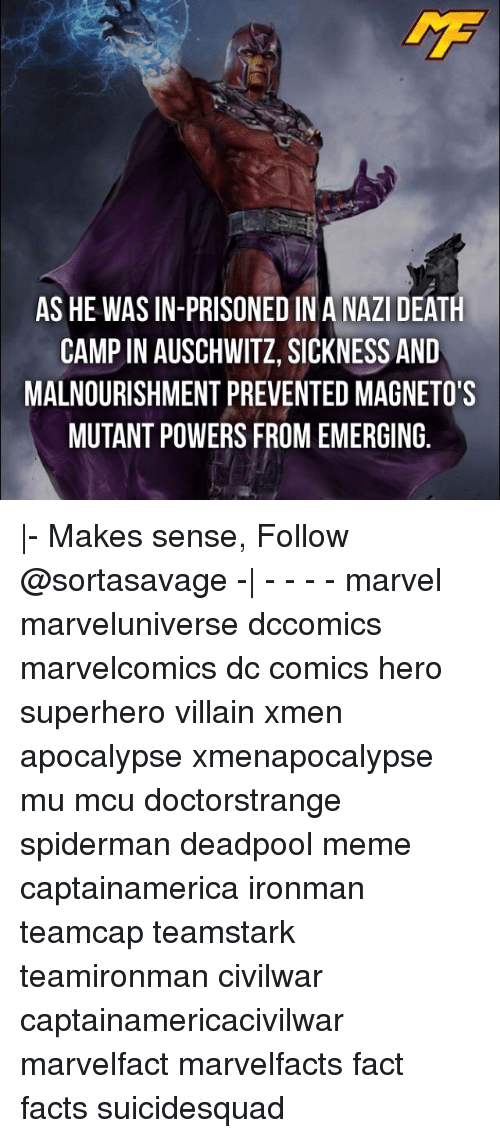 Memes, SpiderMan, and Superhero: AS HE WAS IN-PRISONED INA NAZIDEATH  CAMP IN AUSCHWITZ, SICKNESS AND  MALNOURISHMENT PREVENTED MAGNETO'S  MUTANT POWERS FROM EMERGING |- Makes sense, Follow @sortasavage -| - - - - marvel marveluniverse dccomics marvelcomics dc comics hero superhero villain xmen apocalypse xmenapocalypse mu mcu doctorstrange spiderman deadpool meme captainamerica ironman teamcap teamstark teamironman civilwar captainamericacivilwar marvelfact marvelfacts fact facts suicidesquad