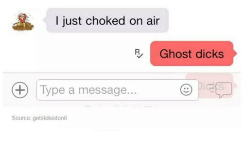 Dicks, Ghost, and Humans of Tumblr: aS I just choked on air  Ghost dicks  Type a message...  t) Source: getstokedonit