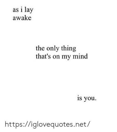awake: as i lay  awake  the only thing  that's on my mind  is you https://iglovequotes.net/