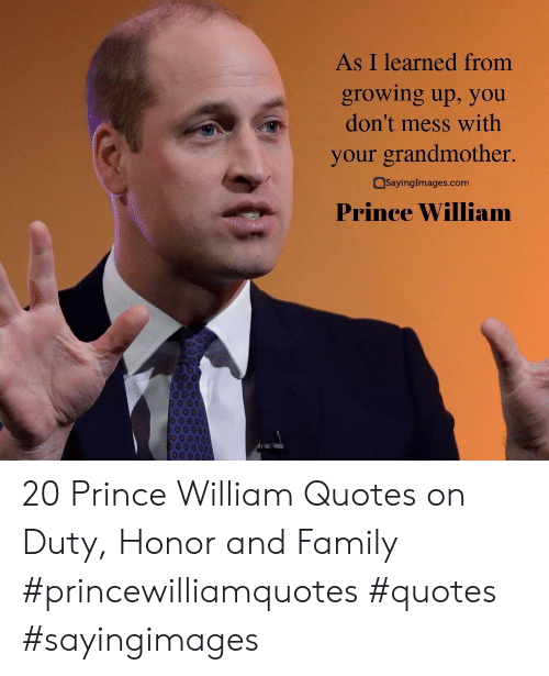 Mess With: As I learned from  growing up, you  don't mess with  your grandmother.  SayingImages.com  Prince William 20 Prince William Quotes on Duty, Honor and Family #princewilliamquotes #quotes #sayingimages