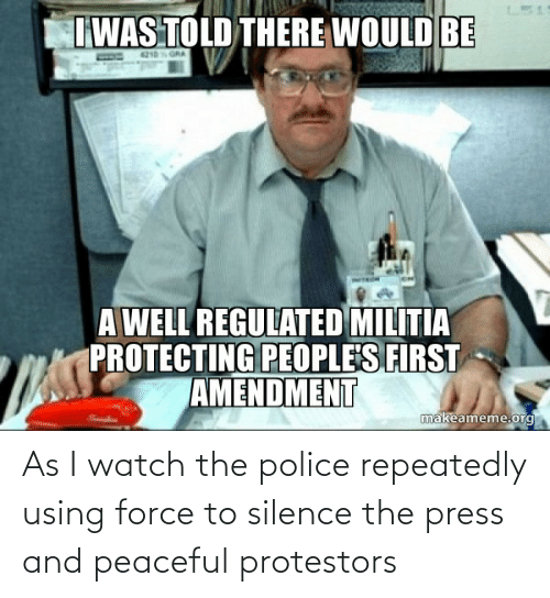 Police: As I watch the police repeatedly using force to silence the press and peaceful protestors