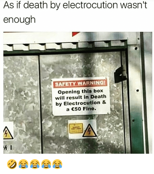 Death, Girl Memes, and Box: As if death by electrocution wasn't  enough  SA  PARAWARNING  WARNING  Opening this box  will result in Death  by Electrocution &  a C50 Fine. 🤣😂😂😂😂