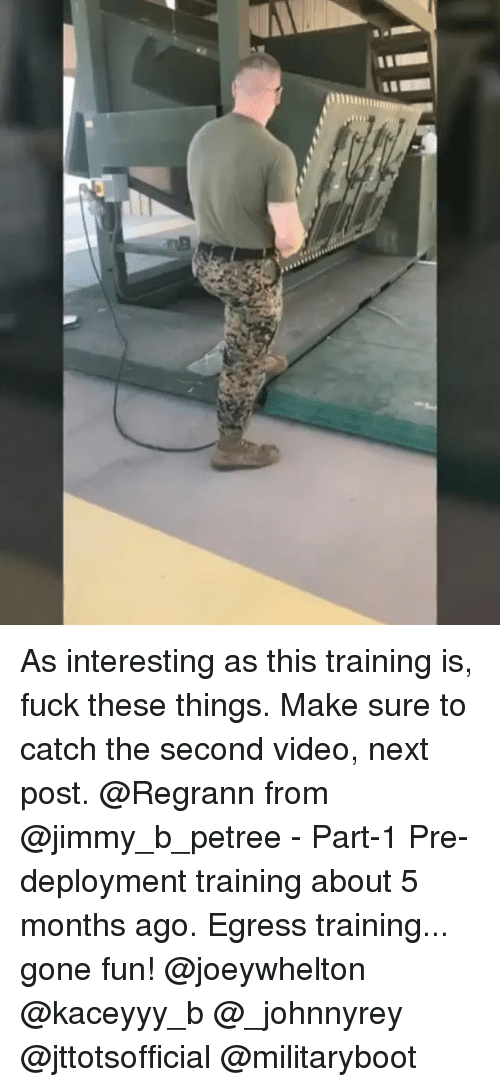 Memes, Fuck, and Video: As interesting as this training is, fuck these things. Make sure to catch the second video, next post. @Regrann from @jimmy_b_petree - Part-1 Pre-deployment training about 5 months ago. Egress training... gone fun! @joeywhelton @kaceyyy_b @_johnnyrey @jttotsofficial @militaryboot