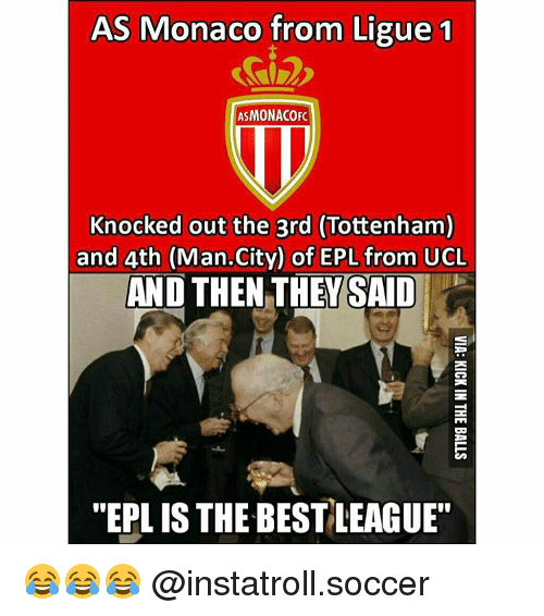 """epl: AS Monaco  from Ligue 1  ASMONACOFC  Knocked out the 3rd (Tottenham)  and 4th  (Man.City) of EPL from UCL  AND THEN THEY SAID  """"EPL IS THE BESTLEAGUE"""" 😂😂😂 @instatroll.soccer"""