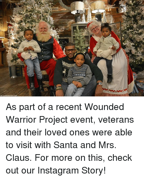 Instagram, Memes, and Santa: As part of a recent Wounded Warrior Project event, veterans and their loved ones were able to visit with Santa and Mrs. Claus. For more on this, check out our Instagram Story!