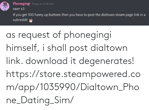 Dating, Phone, and Link: as request of phonegingi himself, i shall post dialtown link. download it degenerates! https://store.steampowered.com/app/1035990/Dialtown_Phone_Dating_Sim/