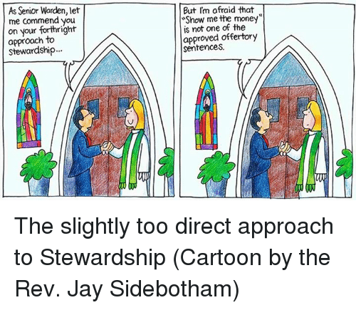 """the rev: As Senior Warden, let  me commend you  on your forthright  approach to  But Im afraid that  WShow me the money""""  is not one of the  approved offertory  Sentences. The slightly too direct approach to Stewardship  (Cartoon by the Rev. Jay Sidebotham)"""