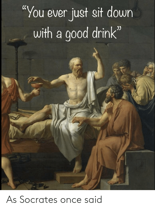 History, Socrates, and Once: As Socrates once said