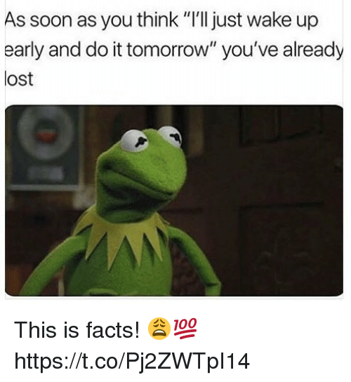 "Facts, Soon..., and Lost: As soon as you think ""I'l just wake up  early and do it tomorrow"" you've already  lost This is facts! 😩💯 https://t.co/Pj2ZWTpI14"