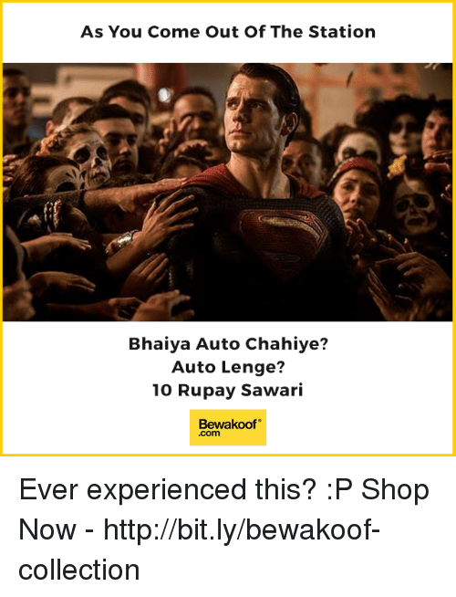 """Memes, Http, and 🤖: As You Come Out Of The Station  Bhaiya Auto Chahiye?  Auto Lenge?  10 Rupay Sawari  Bewakoof""""  .com Ever experienced this? :P  Shop Now - http://bit.ly/bewakoof-collection"""