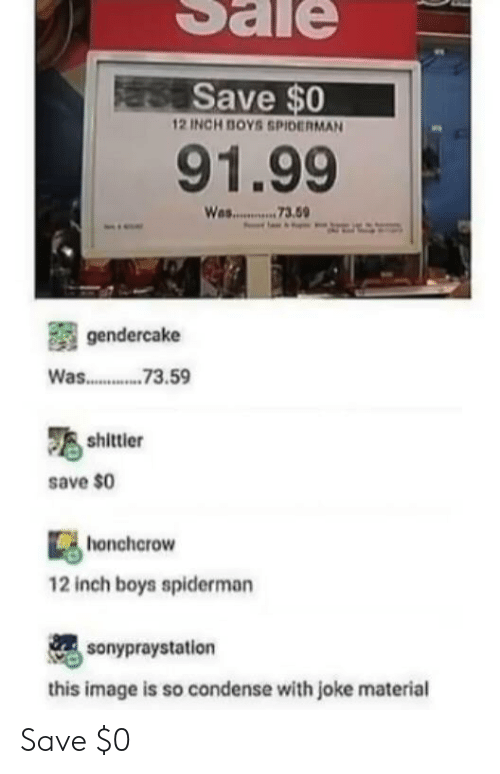asa: asa Save $0  12 INCH BOYS SPIDERMAN  91.99  Was..... . 3.5  gendercake  Was 3.59  shittler  save $0  honchcrow  12 inch boys spiderman  sonypraystation  this image is so condense with joke material Save $0