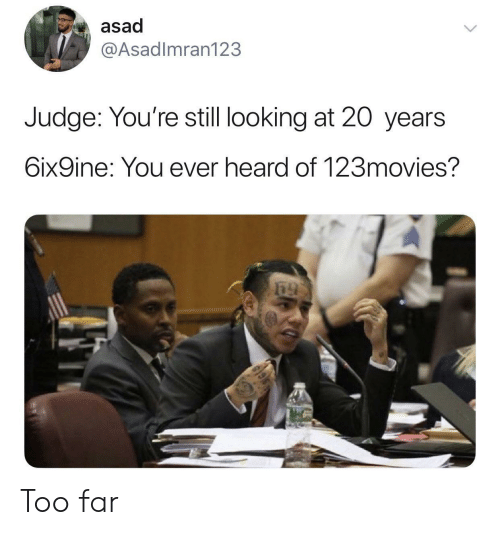 6Ix9Ine: asad  @Asadlmran123  Judge: You're still looking at 20 years  6ix9ine: You ever heard of 123movies? Too far