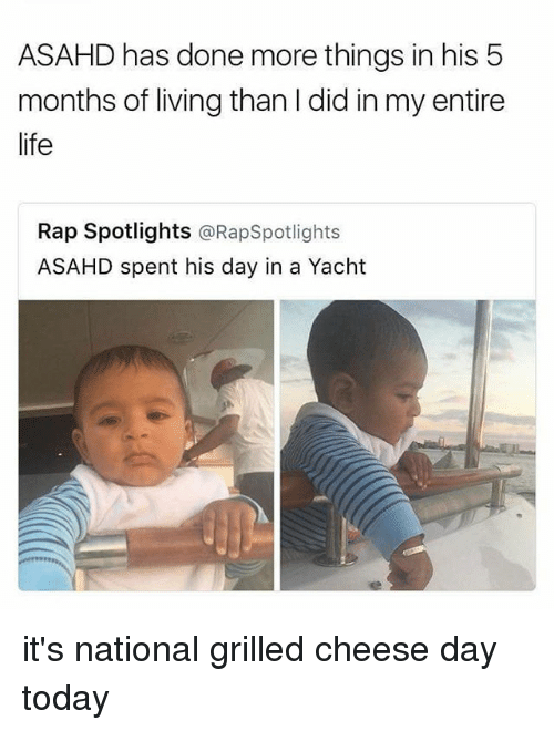 Life, Memes, and Rap: ASAHD has done more things in his 5  months of living than Idid in my entire  life  Rap Spotlights  @RapSpotlights  ASAHD spent his day in a Yacht it's national grilled cheese day today