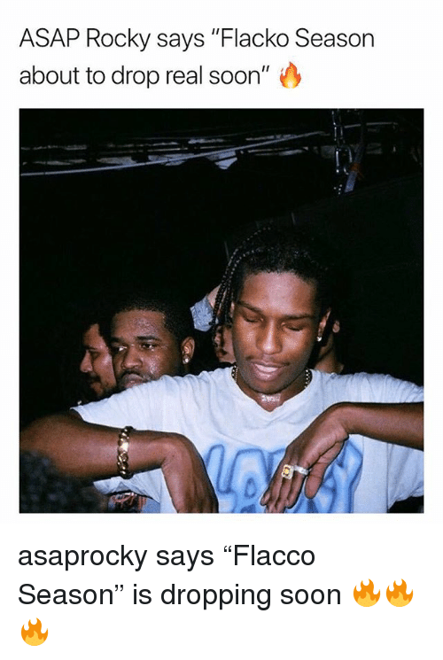 "Memes, Rocky, and Soon...: ASAP Rocky says ""Flacko Season  about to drop real soon"" asaprocky says ""Flacco Season"" is dropping soon 🔥🔥🔥"