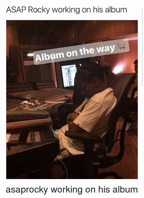 Memes, Rocky, and Asap Rocky: ASAP Rocky working on his album  Album on the way asaprocky working on his album