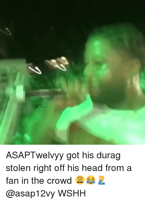 Durag, Head, and Memes: ASAPTwelvyy got his durag stolen right off his head from a fan in the crowd 😩😂🤦♂️ @asap12vy WSHH
