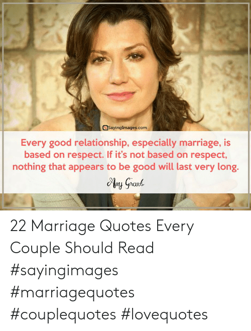 Good Relationship: asayinglmages.com  Every good relationship, especially marriage, is  based on respect. If it's not based on respect,  nothing that appears to be good will last very long. 22 Marriage Quotes Every Couple Should Read #sayingimages #marriagequotes #couplequotes #lovequotes