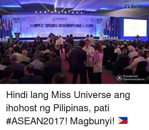 Miss Universe, Filipino (Language), and Asean: ASEAN-  2017  2017  Presidential  Communications Hindi lang Miss Universe ang ihohost ng Pilipinas, pati #ASEAN2017! Magbunyi!  🇵🇭