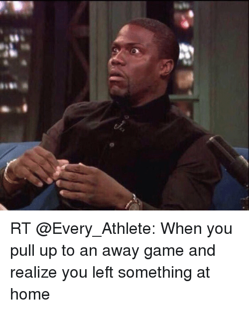 Sports, Pull Ups, and Homes: ases RT @Every_Athlete: When you pull up to an away game and realize you left something at home