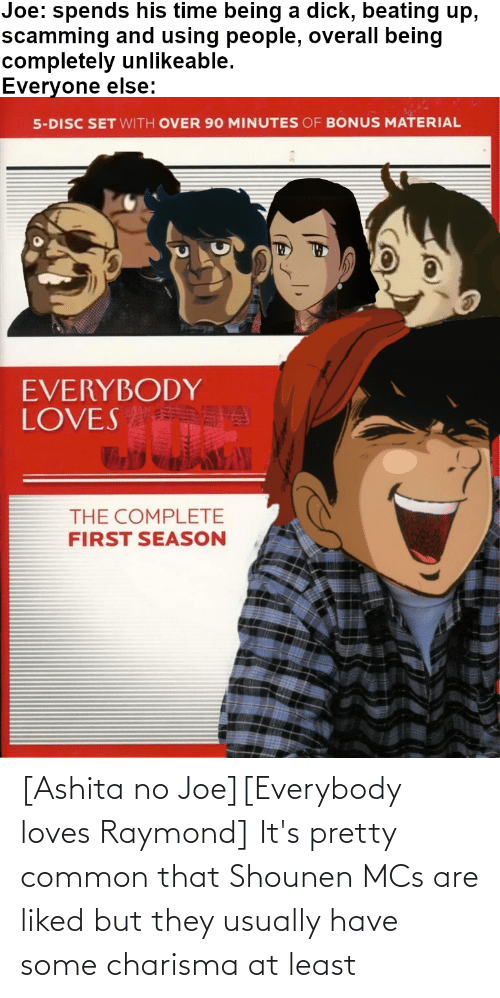 Everybody Loves Raymond: [Ashita no Joe][Everybody loves Raymond] It's pretty common that Shounen MCs are liked but they usually have some charisma at least