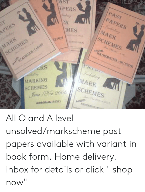 "unsolved: ASI  PERS  PAST  PAPERS  4p  Rk  MARK  SCHEMES  MES  09)  MATHEMATICS-Si (9709)  SCHEMES  ERS  MARK  SCHEMES  MARKING  SCHEMES  DE  Add-Math 4037 All O and A level unsolved/markscheme past papers available with variant in book form. Home delivery. Inbox for details or click "" shop now"""