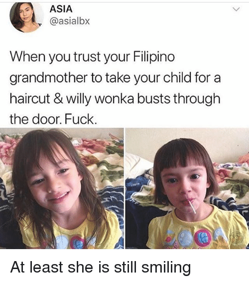 Haircut, Memes, and Willy Wonka: ASIA  y @asialbx  When you trust your Filipino  grandmother to take your child for a  haircut & willy wonka busts through  the door. Fuck. At least she is still smiling
