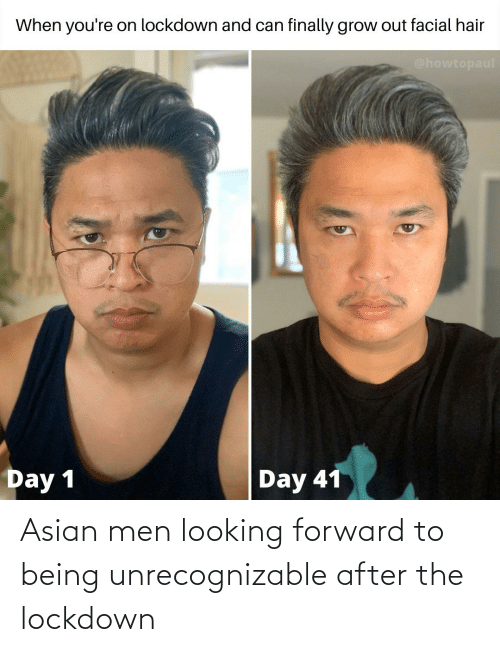 Asian: Asian men looking forward to being unrecognizable after the lockdown