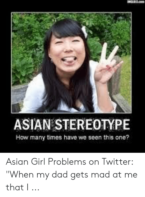 """Asian Stereotype: ASIAN STEREOTYPE  How many times have we seen this one? Asian Girl Problems on Twitter: """"When my dad gets mad at me that I ..."""