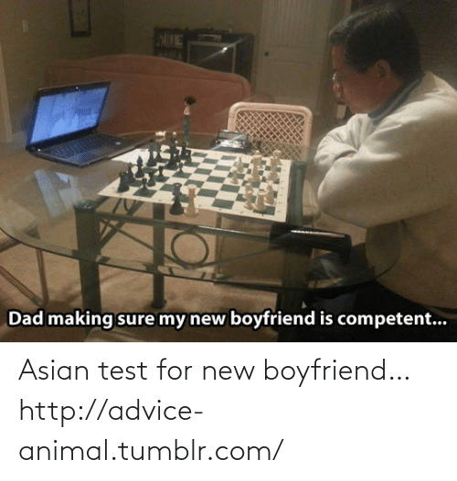 Asian: Asian test for new boyfriend…http://advice-animal.tumblr.com/