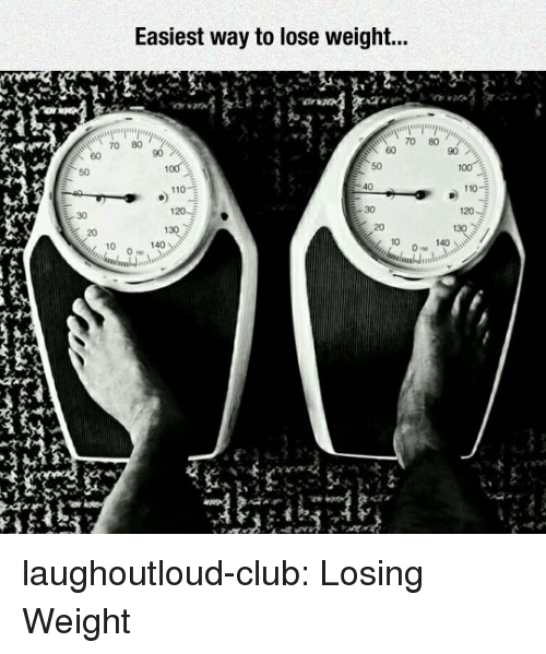 Losing Weight: asiest way to lose weight...  70 80  70 80  90  60  90  60  50  50  110 E  30  120  30  20  20  10  140  t 10 laughoutloud-club:  Losing Weight
