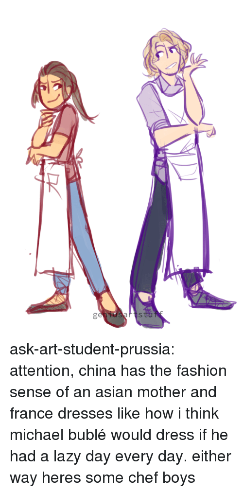 Asian, Fashion, and Lazy: ask-art-student-prussia:  attention, china has the fashion sense of an asian mother and france dresses like how i think michael bublé would dress if he had a lazy day every day. either way heres some chef boys
