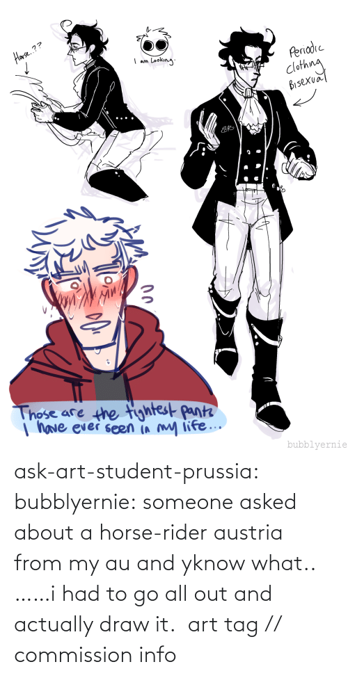 Commission: ask-art-student-prussia:  bubblyernie: someone asked about a horse-rider austria from my au and yknow what.. ……i had to go all out and actually draw it.  art tag // commission info