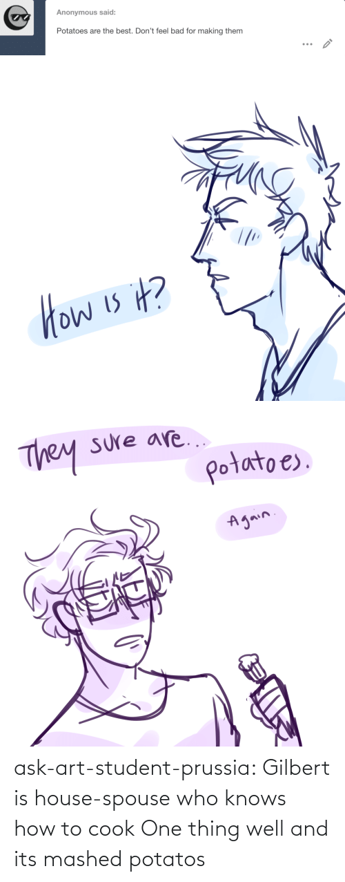 who knows: ask-art-student-prussia:  Gilbert is house-spouse who knows how to cook One thing well and its mashed potatos