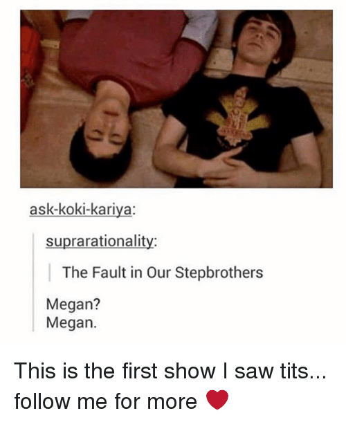 The Fault In Our: ask-koki-kariya  suprarationalit  The Fault in Our Stepbrothers  Megan?  Megan. This is the first show I saw tits... follow me for more ❤️