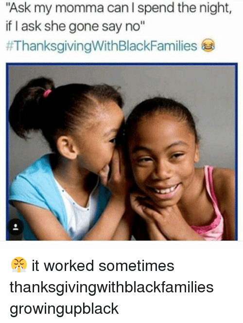 ask my momma can i spend the night if i 28185691 🔥 25 best memes about thanksgiving with black families