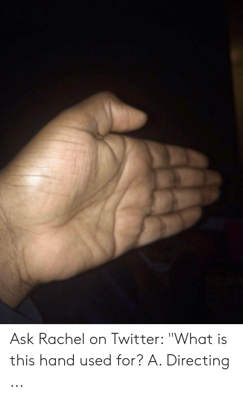 """Roast Hand: Ask Rachel on Twitter: """"What is this hand used for? A. Directing ..."""