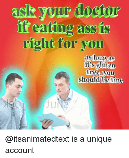 Ass, Free, and Trendy: ask your docto  ask your  it cating ass is  r eaing ass is  right for you  as Iong as  t sgluten  free.vou  should be fine  Ju @itsanimatedtext is a unique account