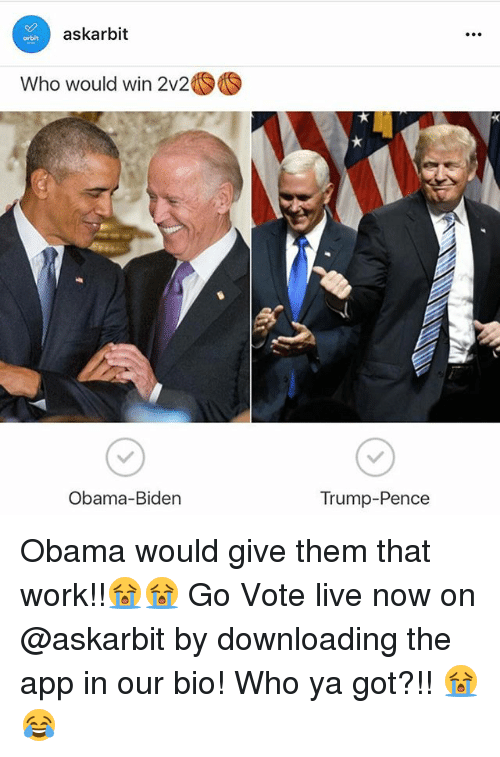 Nba, Obama, and Work: askarbit  Who would win 2v2 S  Obama-Biden  Trump Pence Obama would give them that work!!😭😭 Go Vote live now on @askarbit by downloading the app in our bio! Who ya got?!! 😭😂